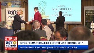 Gala Trofeelor Agrointeligenta-BT Video și Mediafax SUPER-FERMA & SUPER-HRANA 2017