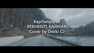 KALO TI SUKA KO BILANG | KapthenpureK - Berhenti Kasihan (Cover by Dwiki CJ)
