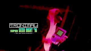 Tronimal @ Super Geek Night 2016 [Game Boy Musik] (1/2)