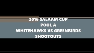2016 Salaamcup Pool A Playoff Shootouts: Whitehawks vs Greenbirds