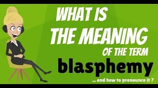 what is blasphemy what does blasphemy mean blasphemy meaning definition explanation
