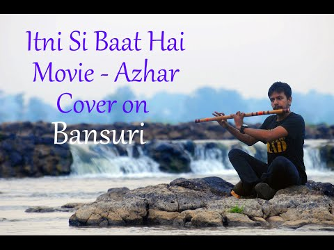 Itni Si Baat Hai | Azhar | Arijit Singh | Bansuri...