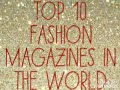 Top 10 famous fashion magazines in 2017😎😎😎