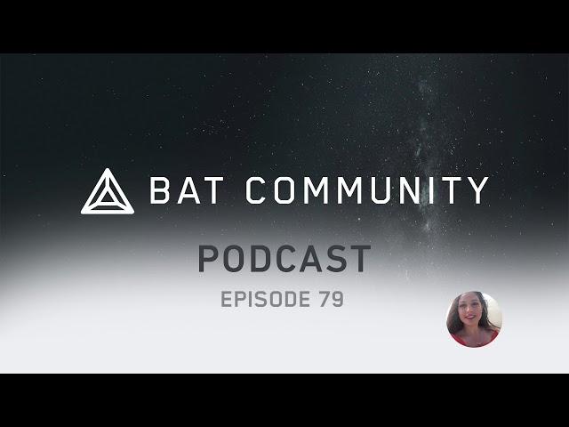 Ep. 79: BAT Roadmap 2.0, Help test new features w/ Beta, Scott Cunningham Brave Ads testimonial!