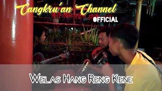 Download WELAS HANG RENG KENE Cover Cangkru'an official