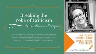 Breaking the Yoke of Criticism