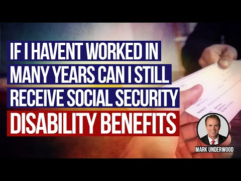If I haven't worked in many years can I still receive Social Security disability benefits?