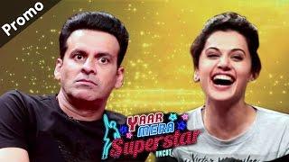 'Naam Shabana' Stars Manoj Bajpayee & Taapsee Pannu On Yaar Mera Superstar S2, Sat Apr 1st - 7PM