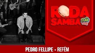 Refém - Pedro Fellipe part. Dilsinho (Roda de Samba FM O Dia)