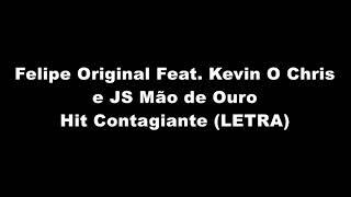 Baixar Felipe Original Feat. Kevin O Chris e JS Mão de Ouro - Hit Contagiante (LETRA)