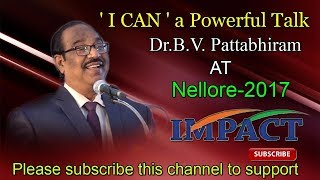 ' I CAN '  a Powerful talk by Dr BV Pattabhiram at IMPACT Nellore  2017