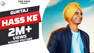 Hass Ke : Gurtaj (Official Video) Latest Punjabi Song 2018 | Juke Dock