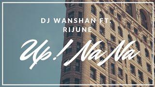Up ( Na Na ) || Rijune || Wanshan | video music
