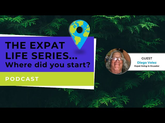 Podcast - This Expat Life - Where Do You Start? - Diego Velez - A New Start  in Ecuador