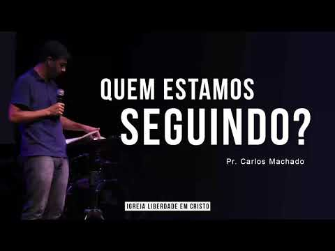 Quem você está seguindo?  Pr. Carlos Machado