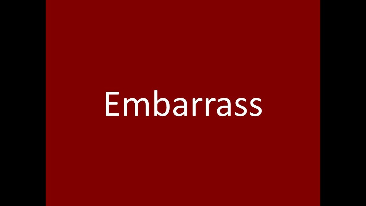 Embarrass Meaning Definition Pronunciation Example Synonym Antonyms