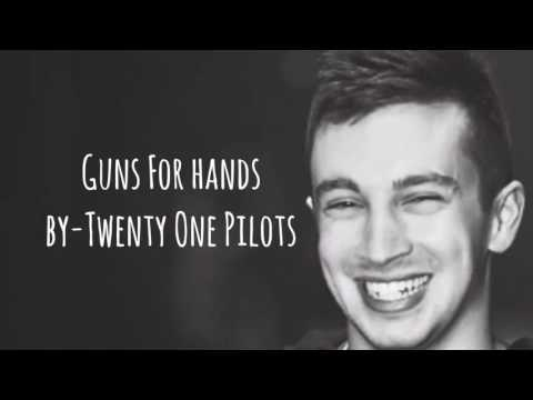 Guns For Hands - Twenty One Pilots (Lyrics)