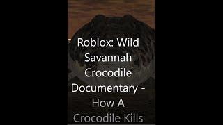 Roblox: Wild Savannah Documentary - How A Crocodile Hunts