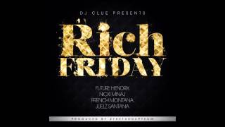 DJ Clue - Rich Friday (Feat. Future, Nicki Minaj, French Montana & Juelz Santana)