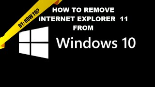 How to - SIMPLE Remove Internet Explorer 11 from Windows 10