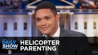 Helicopter Parenting - Between the Scenes | The Daily Show