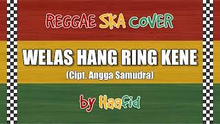 Download WELAS HANG RENG KENE - REGGAE SKA COVER