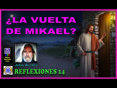 ¿LA VUELTA DE MIKAEL? * REFLEXIONES Nº 14 * JULIO ARCHET