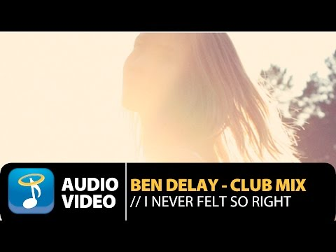 Ben Delay - I Never Felt So Right   Club Mix (Official Audio Video HQ)