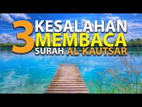 3 Kesalahan Saat Membaca Surah Al-Kautsar [Episode 4] Lintasan Tajwid 1438 H