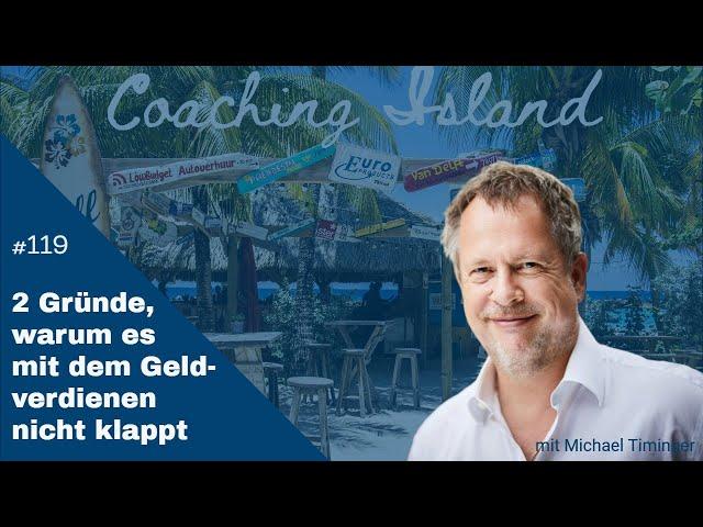 Coaching Island #119: 2 Gründe, warum es mit dem Geldverdienen nicht klappt