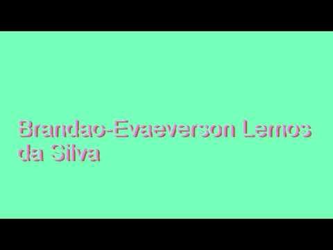 How to Pronounce Brandao-Evaeverson Lemos da Silva