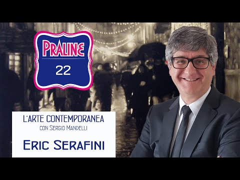 Capire l'arte contemporanea con Sergio Mandelli. Pralina N° 22 - Eric Serafini