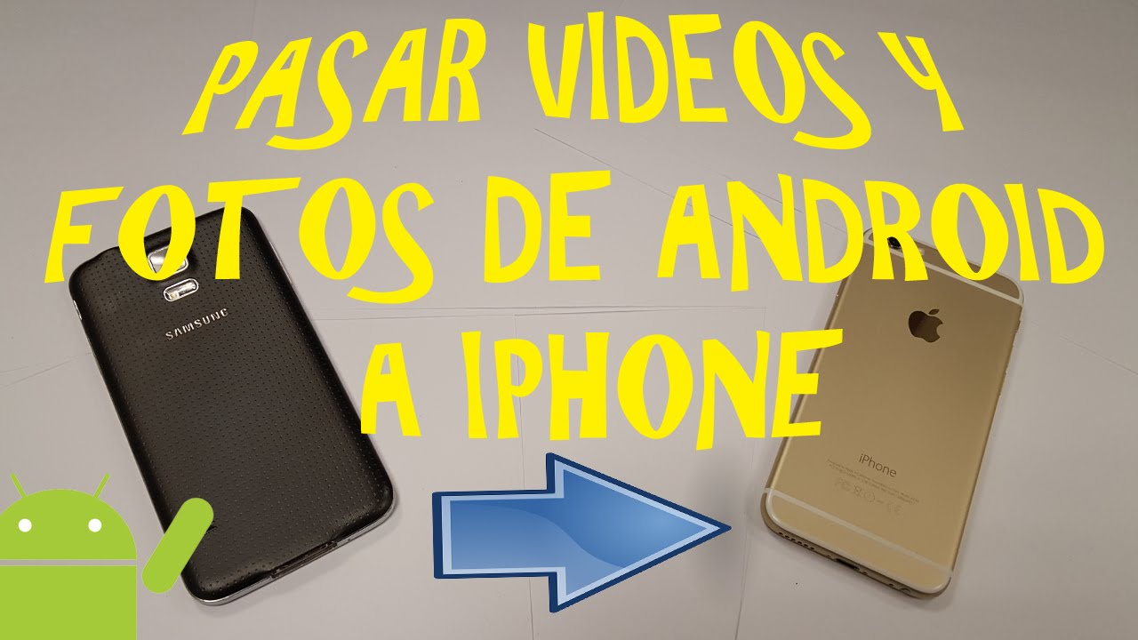 como pasar fotos y videos de iphone a android gratis