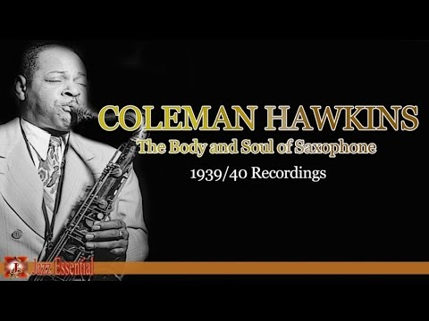 Coleman Hawkins - The Body and Soul of Saxophone - Recordings 1939/40