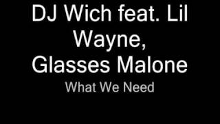 samples 21 (DJ Wich feat. Glasses Malone, Lil Wayne - What We Need)