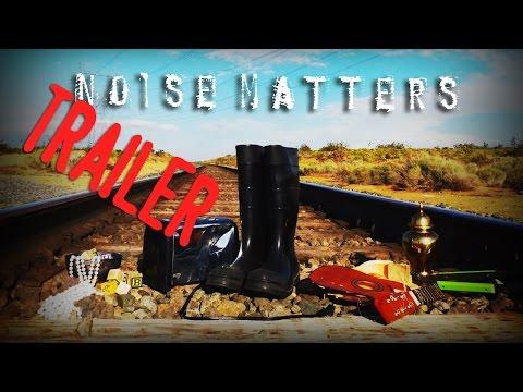 Noise Matters [OFFICIAL TRAILER] - Matias Masucci, Bret Roberts, Joey Capone, Dean Delray.