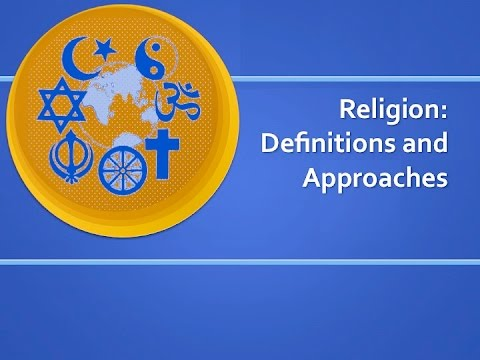 Religion - Definition and Approaches
