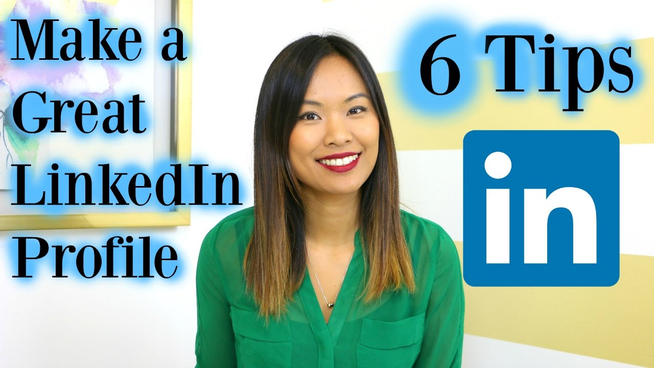 How To Make A Great Linkedin Profile 6 Linkedin Profile Tips