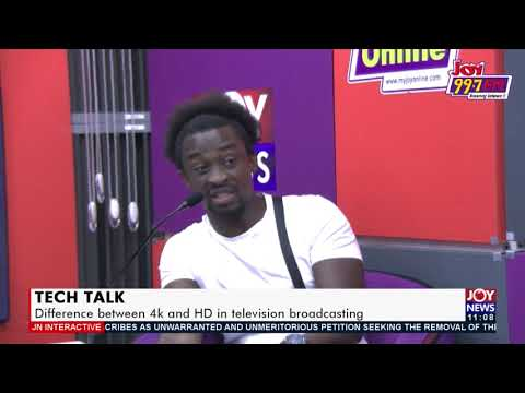 Tech Talk: Difference between 4k and HD in television broadcasting - JoyNews Interactive (27-8-21)