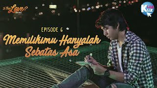 IS THIS LOVE | PART 6 : MEMILIKIMU HANYALAH SEBATAS ASA