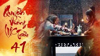 Quyền Lực Vương Triều - Tập 41 | Phim Cổ Trang Trung Quốc Hay 2020 | Phim Mới 2020