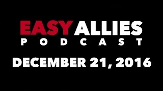 The Easy Allies Podcast #40 - December 21st 2016