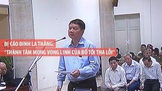 """Bị cáo Đinh La Thăng: """"Tôi thành tâm mong vong linh của bố tôi tha lỗi"""""""