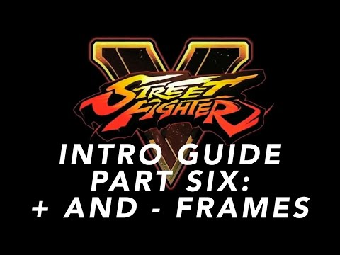 The Street Fighter V Intro Guide - Part 6 - Plus and Minus Frames