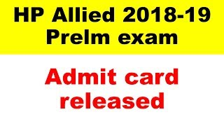 HP Allied Prelm EXAM 2019 Admit Card Released   Exam date-07.04.2019