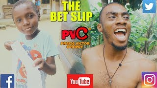 THE BET SLIP (PRAIZE VICTOR  COMEDY)