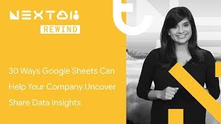 30 Ways Google Sheets Can Help Your Company Uncover and Share Data Insights (Next Rewind '18)