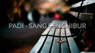 PADI - SANG PENGHIBUR (lirik)