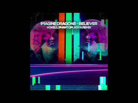 Imagine Dragons - Believer (Voxell, Phantom, Kova Rmx)