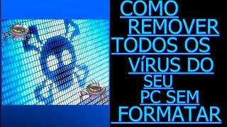 COMO REMOVER TODOS OS VíRUS DO SEU PC SEM FORMATAR